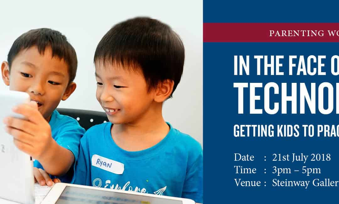 21st July 2018: Parenting Workshop – In the Face of Technology
